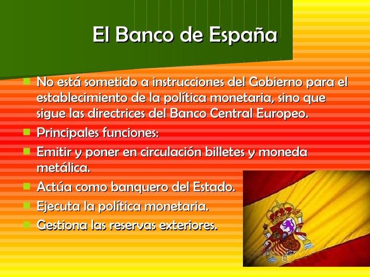 El Banco de España <ul><li>No está sometido a instrucciones del Gobierno para el establecimiento de la política monetaria,...