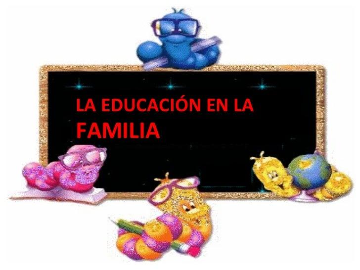 FAMILIA LA EDUCACIÓN EN LA  L L L L