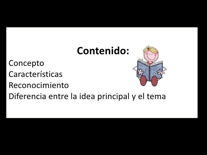 Contenido:ConceptoCaracterísticasReconocimientoDiferencia entre la idea principal y el tema