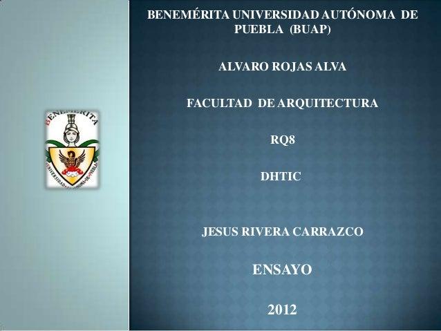 BENEMÉRITA UNIVERSIDAD AUTÓNOMA DE           PUEBLA (BUAP)        ALVARO ROJAS ALVA    FACULTAD DE ARQUITECTURA           ...