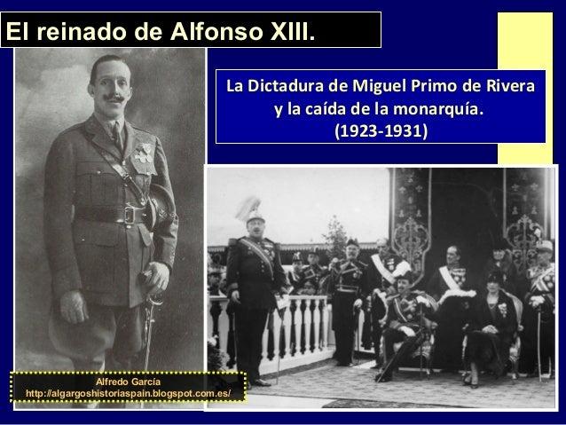 El reinado de Alfonso XIII. La Dictadura de Miguel Primo de Rivera y la caída de la monarquía. (1923-1931) Alfredo García ...