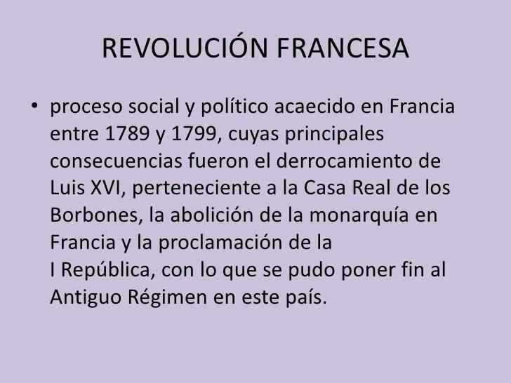 REVOLUCIÓN FRANCESA<br />procesosocialypolítico acaecido en Francia entre 1789 y 1799, cuyas principales consecuencias ...