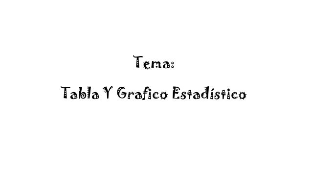 Tema: Tabla Y Grafico Estadístico