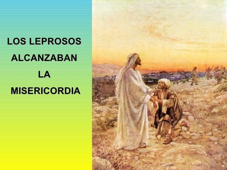 LOS LEPROSOS  ALCANZABAN  LA  MISERICORDIA