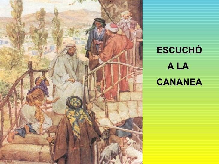 ESCUCHÓ A LA  CANANEA