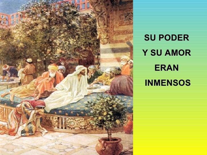 SU PODER  Y SU AMOR  ERAN  INMENSOS