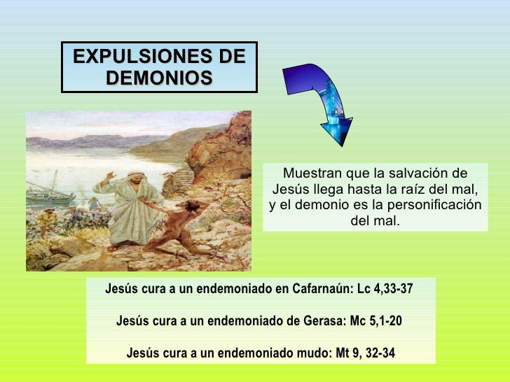 Muestran que la salvación de Jesús llega hasta la raíz del mal, y el demonio es la personificación del mal. Jesús cura a u...