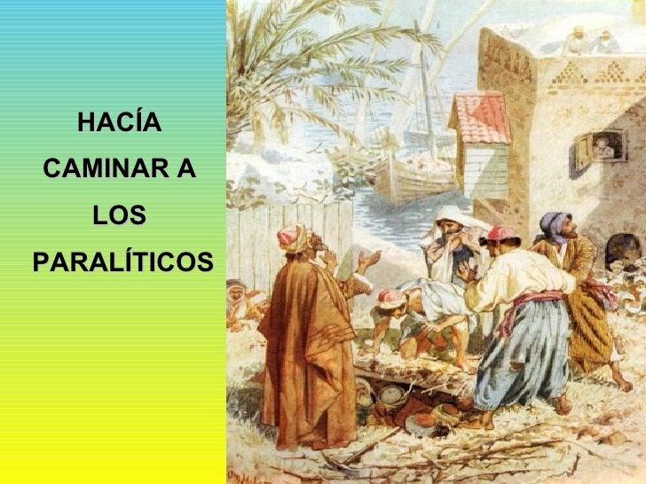 HACÍA  CAMINAR A  LOS  PARALÍTICOS