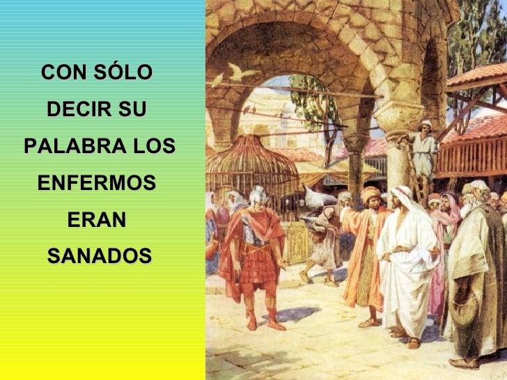 CON SÓLO  DECIR SU  PALABRA LOS  ENFERMOS  ERAN  SANADOS