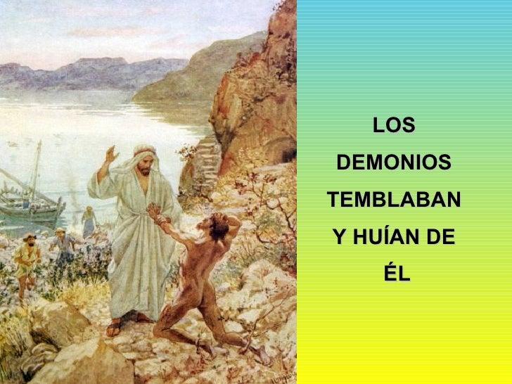 LOS  DEMONIOS  TEMBLABAN  Y HUÍAN DE  ÉL