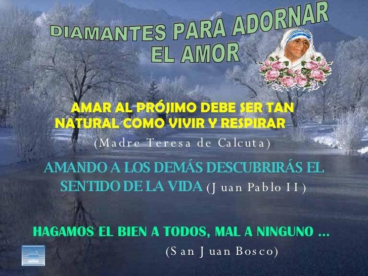 DIAMANTES PARA ADORNAR EL AMOR AMAR AL PRÓJIMO DEBE SER TAN ANTURAL COMO VIVIR Y RESPIRAR AMANDO A LOS DEMÁS DESCUBRIRÁS E...