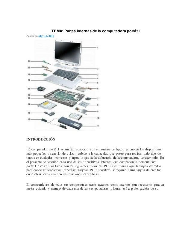 TEMA: Partes internas de la computadora portátil Posted on May 14, 2016 INTRODUCCIÓN El computador portátil o también cono...