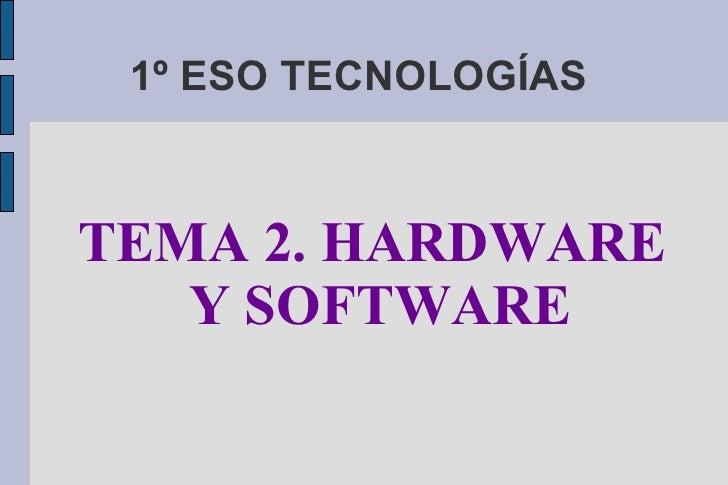 1º ESO TECNOLOGÍAS  <ul><ul><li>TEMA 2. HARDWARE Y SOFTWARE </li></ul></ul>