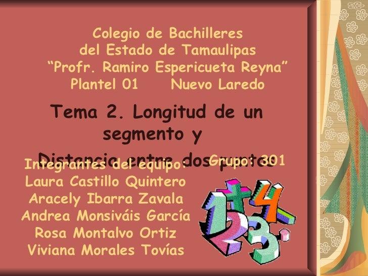 """Colegio de Bachilleres del Estado de Tamaulipas """"Profr. Ramiro Espericueta Reyna"""" Plantel 01  Nuevo Laredo Tema 2. Longitu..."""