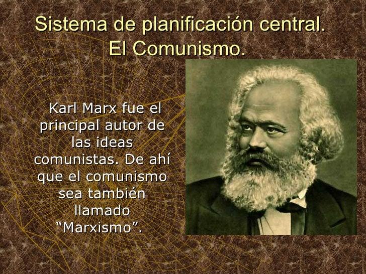 Sistema de planificación central. El Comunismo.  <ul><li>Karl Marx fue el principal autor de las ideas comunistas. De ahí ...