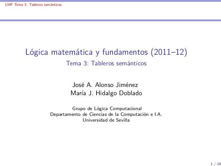 LMF Tema 3: Tableros semánticos          Lógica matemática y fundamentos (2011–12)                                  Tema 3...