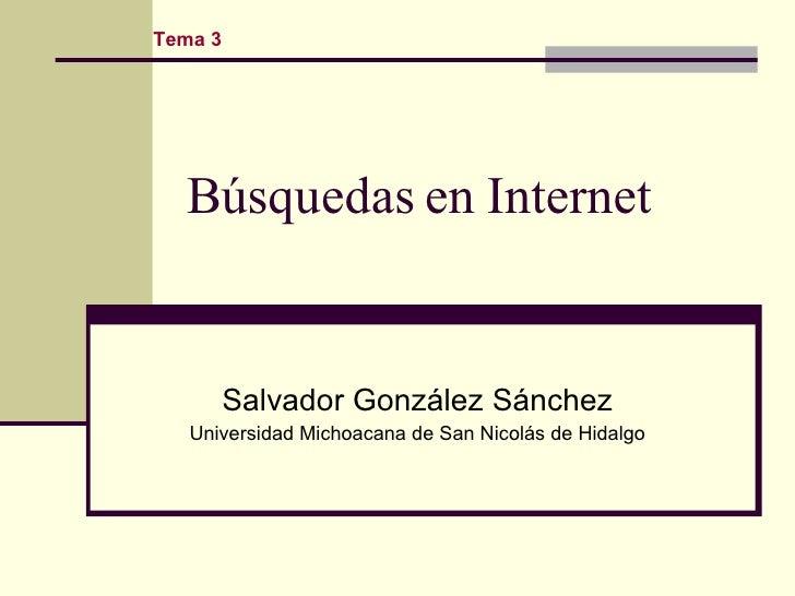 Búsquedas en Internet Salvador González Sánchez Universidad Michoacana de San Nicolás de Hidalgo Tema 3