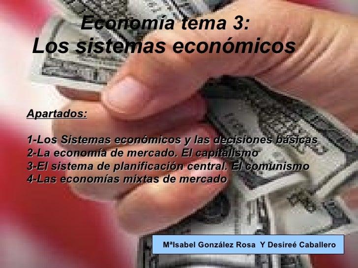 Tema 3 :los sistemas económicos   Economía tema 3: Los sistemas económicos Apartados: 1-Los Sistemas económicos y las deci...