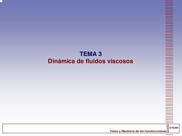 Física y Mecánica de las Construcciones ETSAM TEMA 3 Dinámica de fluidos viscosos