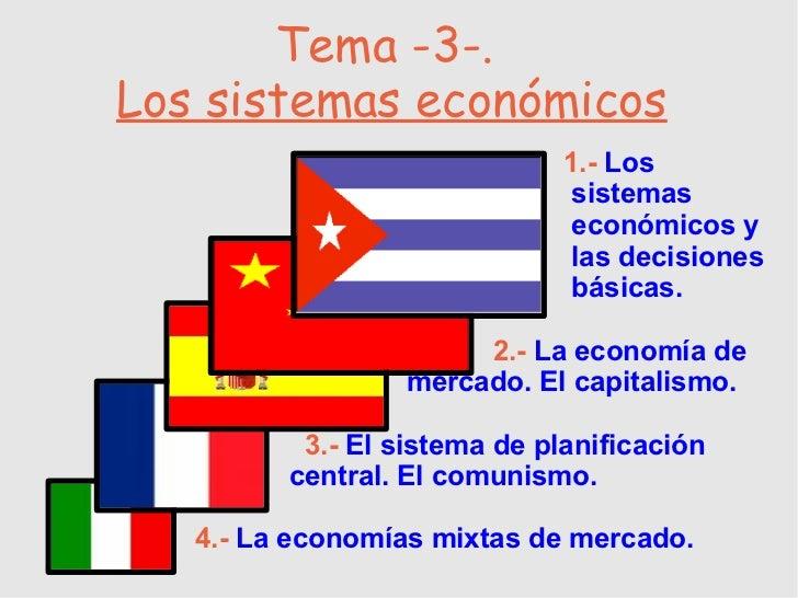 Tema -3-.  Los sistemas económicos 1.-   Los  sistemas  económicos y  las decisiones  básicas. 2.-  La economía de  mercad...