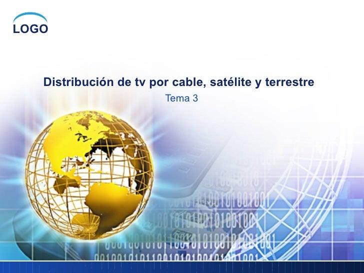 Distribución de tv por cable, satélite y terrestre   Tema 3
