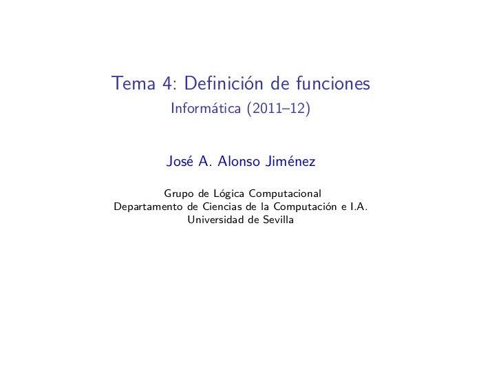 Tema 4: Definición de funciones          Informática (2011–12)          José A. Alonso Jiménez        Grupo de Lógica Compu...