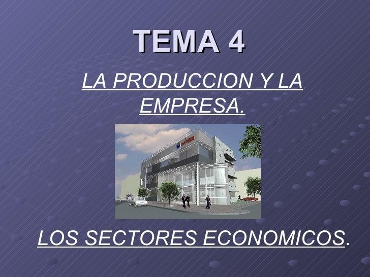 TEMA 4 LA PRODUCCION Y LA EMPRESA. LOS SECTORES ECONOMICOS .