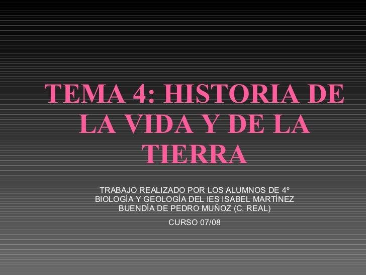TEMA 4: HISTORIA DE LA VIDA Y DE LA TIERRA TRABAJO REALIZADO POR LOS ALUMNOS DE 4º BIOLOGÍA Y GEOLOGÍA DEL IES ISABEL MART...