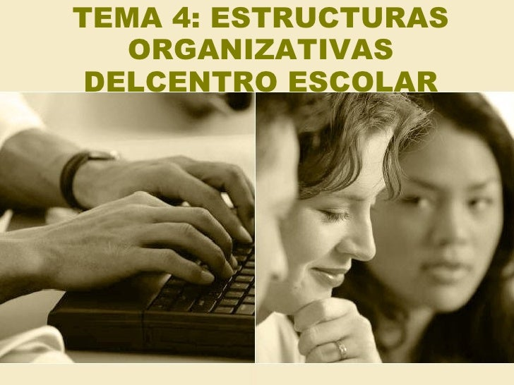 TEMA 4: ESTRUCTURAS ORGANIZATIVAS DELCENTRO ESCOLAR