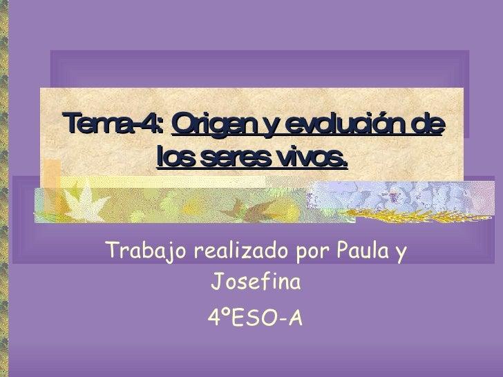 Tema-4:   Origen y evolución de los seres vivos. Trabajo realizado por Paula y Josefina 4ºESO-A