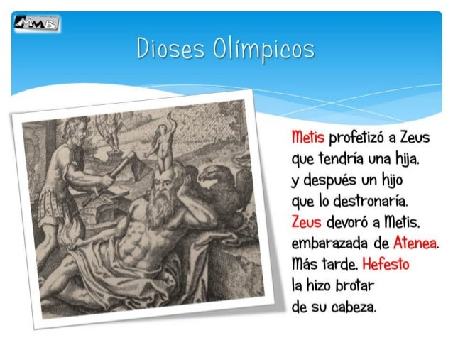 meiis profeiizó a Zeus que 'tendría una hija.  y después un hijo que | o desïronaría.  Zeus devoró a meiis.   'y más Tarde...