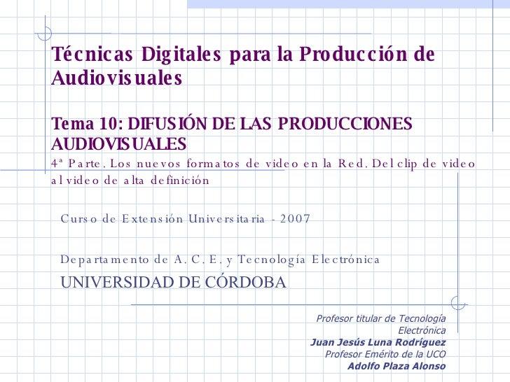 Técnicas Digitales para la Producción de Audiovisuales Tema 10: DIFUSIÓN DE LAS PRODUCCIONES AUDIOVISUALES  4ª Parte. Los ...