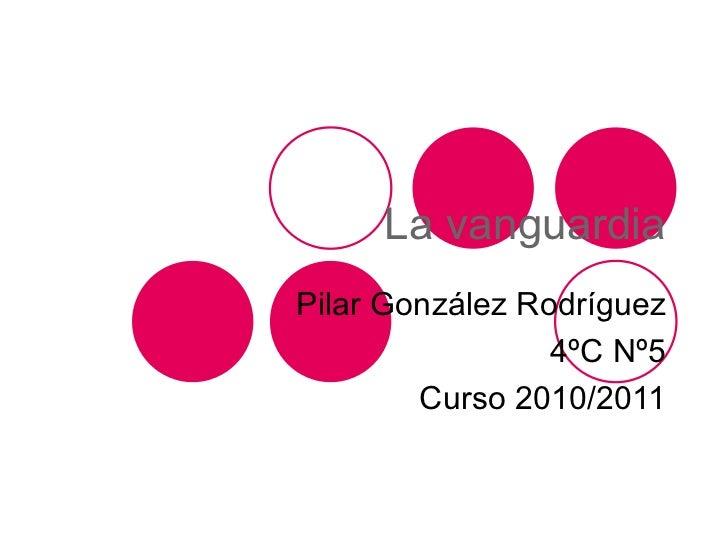 La vanguardia Pilar González Rodríguez 4ºC Nº5 Curso 2010/2011