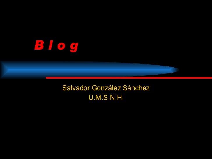 B l o g Salvador González Sánchez U.M.S.N.H.