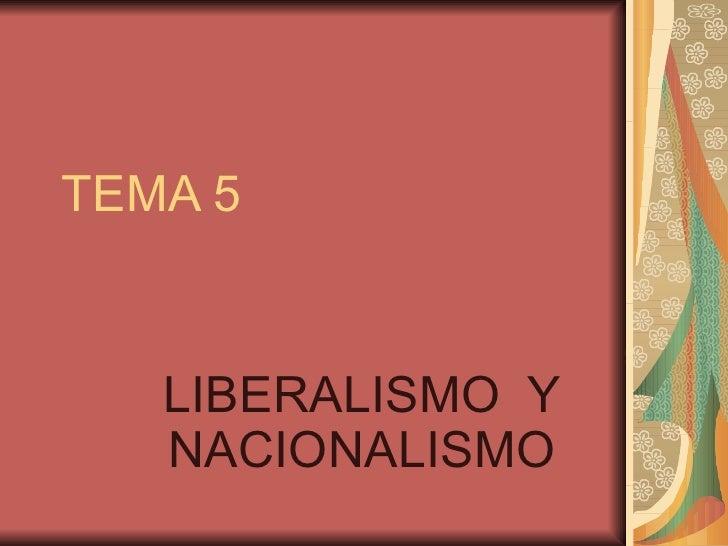 TEMA 5 LIBERALISMO  Y NACIONALISMO