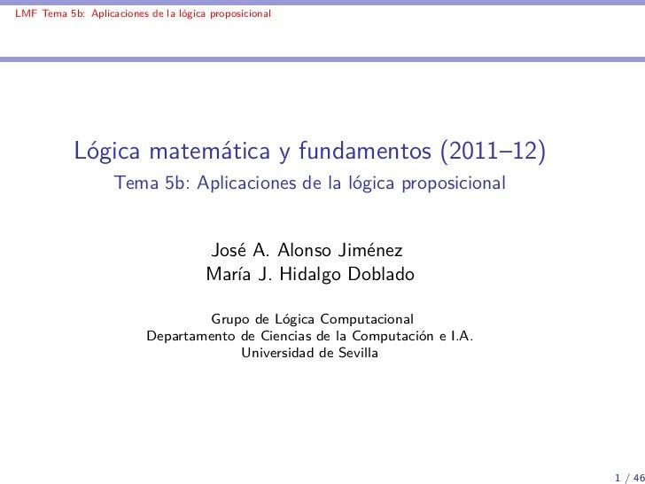 LMF Tema 5b: Aplicaciones de la lógica proposicional           Lógica matemática y fundamentos (2011–12)                  ...