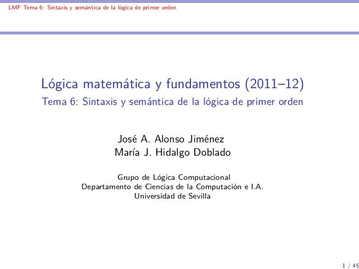 LMF Tema 6: Sintaxis y semántica de la lógica de primer orden           Lógica matemática y fundamentos (2011–12)         ...