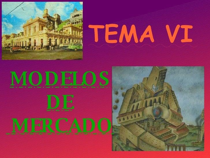 TEMA VI MODELOS DE MERCADO