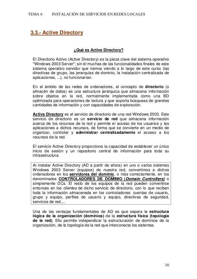 TEMA 6  INSTALACIÓN DE SERVICIOS EN REDES LOCALES  3.3.- Active Directory ¿Qué es Active Directory? El Directorio Activo (...