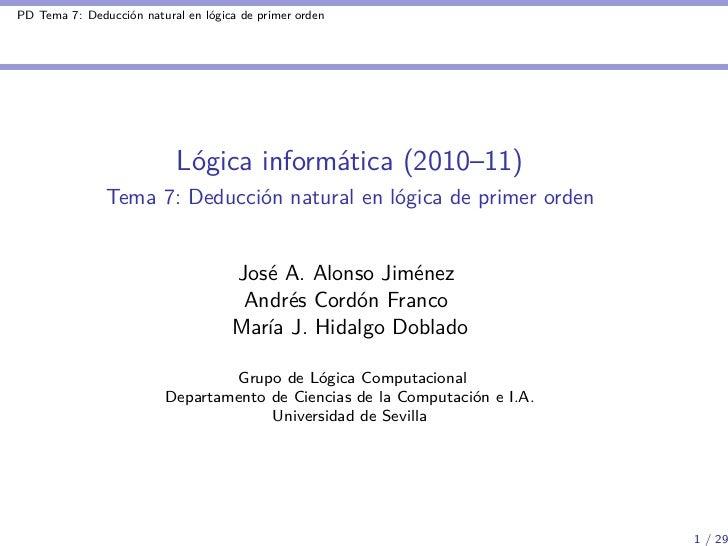 PD Tema 7: Deducción natural en lógica de primer orden                            Lógica informática (2010–11)            ...
