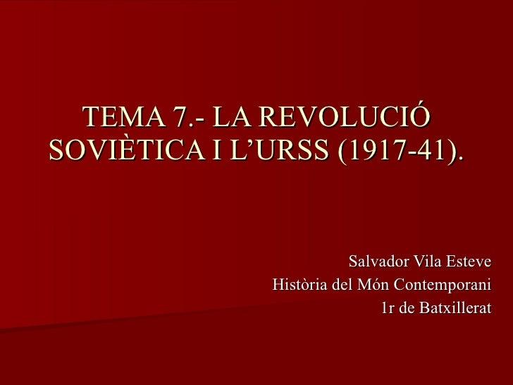 TEMA 7.- LA REVOLUCIÓ SOVIÈTICA I L'URSS (1917-41). Salvador Vila Esteve Història del Món Contemporani 1r de Batxillerat
