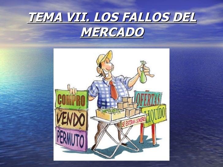 TEMA VII. LOS FALLOS DEL MERCADO