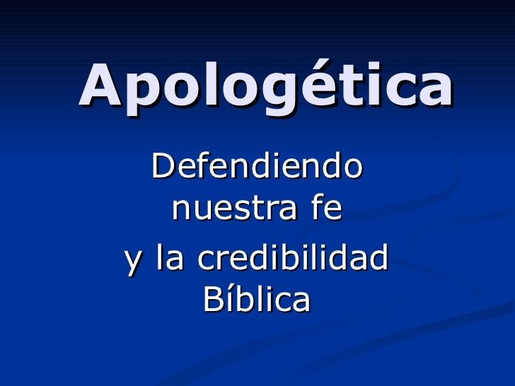 Apologética Defendiendo nuestra fe y la credibilidad Bíblica