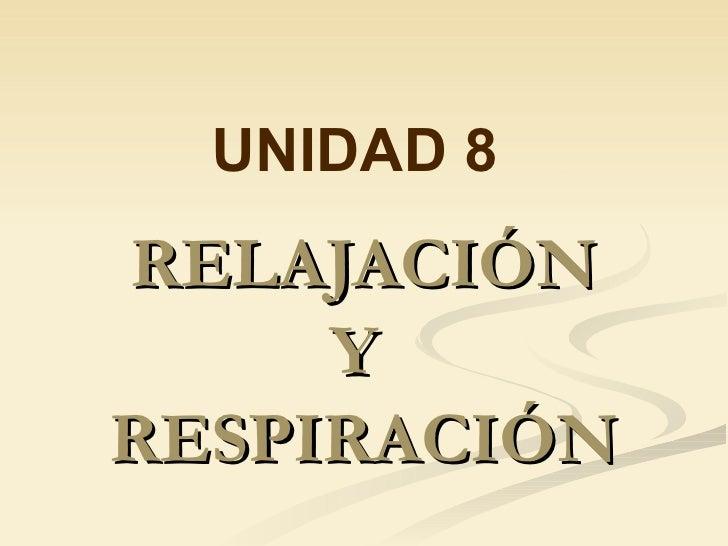 RELAJACIÓN Y  RESPIRACIÓN UNIDAD 8
