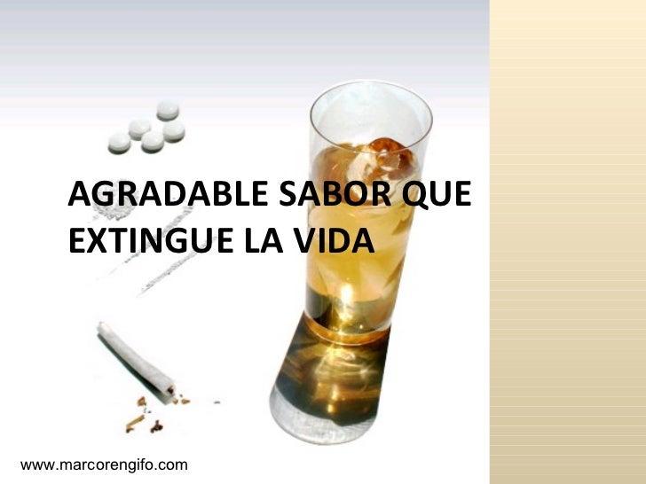AGRADABLE SABOR QUE EXTINGUE LA VIDA www.marcorengifo.com