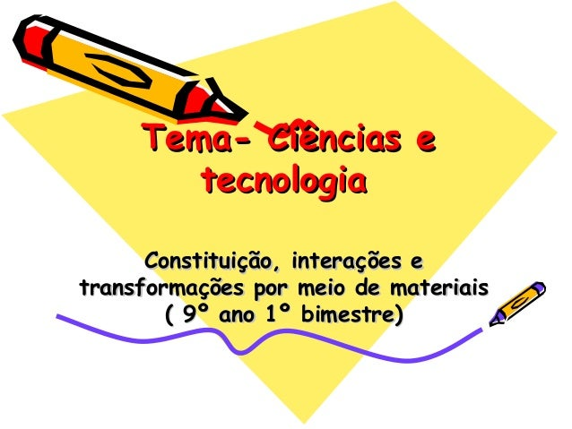 Tema- Ciências eTema- Ciências e tecnologiatecnologia Constituição, interações eConstituição, interações e transformações ...
