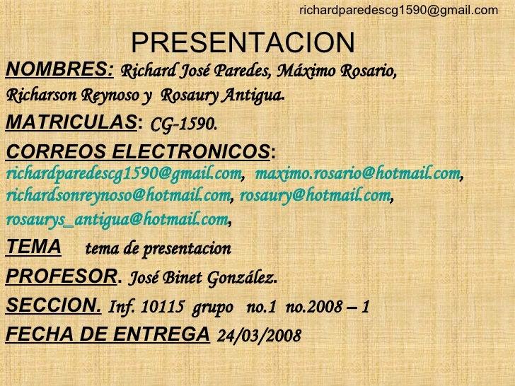 PRESENTACION NOMBRES:   Richard José Paredes, Máximo Rosario, Richarson Reynoso y  Rosaury Antigua . MATRICULAS :  CG-1590...