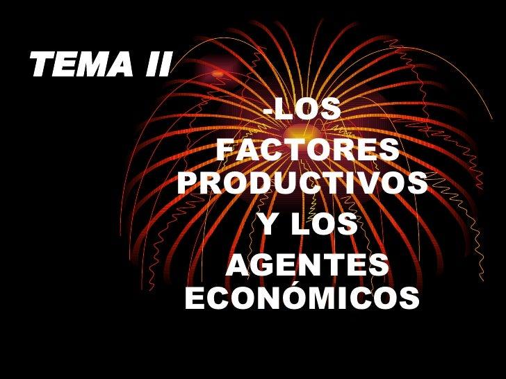 TEMA II -LOS FACTORES PRODUCTIVOS Y LOS AGENTES ECONÓMICOS