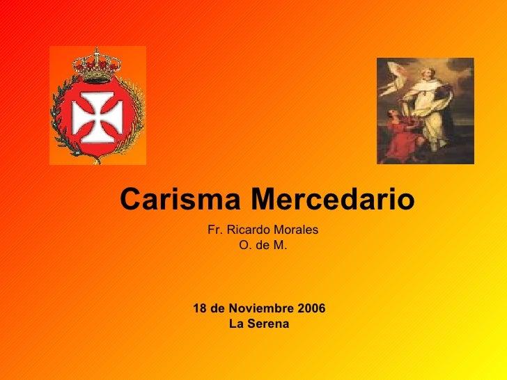 Carisma Mercedario Fr. Ricardo Morales O. de M. 18 de Noviembre 2006 La Serena