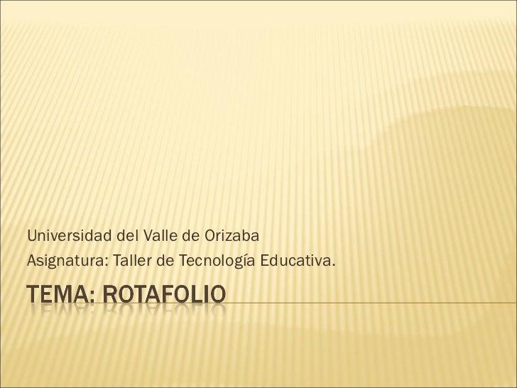 Universidad del Valle de Orizaba Asignatura: Taller de Tecnología Educativa.